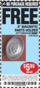 "Harbor Freight FREE Coupon 4"" MAGNETIC PARTS HOLDER Lot No. 62535/90566 Expired: 4/1/15 - NPR"
