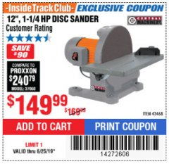"Harbor Freight ITC Coupon 12"", 1-1/4 HP DISC SANDER Lot No. 43468 Expired: 6/25/19 - $149.99"