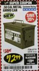 Harbor Freight Coupon .50 CAL METAL AMMO CAN Lot No. 63181/63750 Valid: 12/28/18 2/28/18 - $12.99