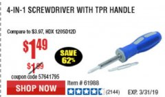 Harbor Freight Coupon 4-IN-1 SCREWDRIVER Lot No. 98899/69470/61988 Valid Thru: 3/31/19 - $1.49