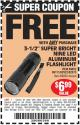 "Harbor Freight FREE Coupon 3-1/2"" SUPER BRIGHT ALUMINUM FLASHLIGHT Lot No. 69111/63599/62522/62573/63875/63884/63886/63888/69052 Expired: 8/7/15 - FWP"