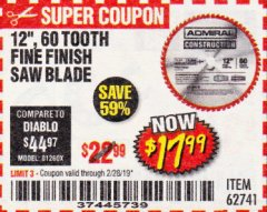 "Harbor Freight Coupon 12"", 60 TOOTH FINE FINISH SAW BLADE Lot No. 62741 EXPIRES: 2/28/19 - $17.99"