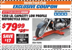 Harbor Freight ITC Coupon 1250 LB. CAPACITY LOW PROFILE MOTORCYCLE DOLLY Lot No. 95896 Dates Valid: 12/31/69 - 2/28/19 - $79.99