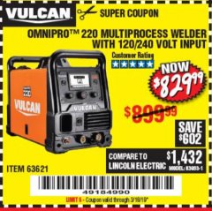 Harbor Freight Coupon VULCAN OMNIPRO 220 MULTIPROCESS WELDER WITH 120/240 VOLT INPUT Lot No. 63621/80678 EXPIRES: 3/18/19 - $829.99