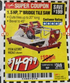 "Harbor Freight Coupon 1.5 HP, 7"" BRIDGE TILE SAW Lot No. 98265/62382 Valid Thru: 6/30/18 - $149.99"