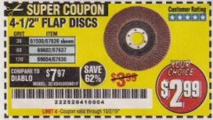 "Harbor Freight Coupon 4.5"" FLAP DISCS Lot No. 67639/61500/69602/67637/69604 Valid Thru: 10/2/19 - $2.99"