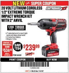 "Harbor Freight Coupon EARTHQUAKE XT 20 VOLT LITHIUM CORDLESS 1/2"" EXTREME TORQUE IMPACT WRENCH KIT WITH 2"" ANVIL Lot No. 64349 Expired: 11/4/18 - $239.99"
