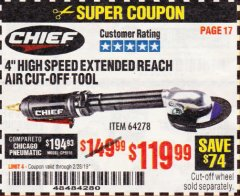 "Harbor Freight Coupon CHIEF 4"" HIGH-SPEED EXTENDED REACH AIR CUT-OFF TOOL Lot No. 64278 EXPIRES: 2/28/19 - $119.99"