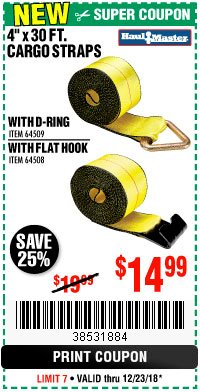 "Harbor Freight Coupon 4""X30 FT. CARGO STRAPS WITH D-RING OR WITH FLAT HOOK Lot No. 64508/64509 Expired: 12/23/18 - $14.99"