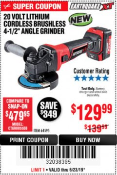 "Harbor Freight Coupon EARTHQUAKE XT 20 VOLT LITHIUM CORDLESS 4-1/2"" ANGLE GRINDER Lot No. 64595 Expired: 6/23/19 - $129.99"