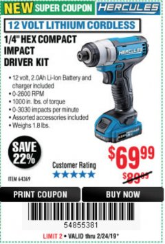"Harbor Freight Coupon HERCULES 12 VOLT LITHIUM CORDLESS 1/4"" HEX COMPACT IMPACT DRIVER KIT Lot No. 64639 EXPIRES: 2/24/19 - $69.99"
