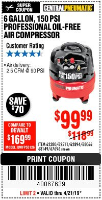 Harbor Freight Coupon 6 GALLON, 150 PSI PROFESSIONAL OIL'FREE AIR COMPRESSOR Lot No. 68149/62380/62511/62894/67696 Expired: 4/21/19 - $99.99