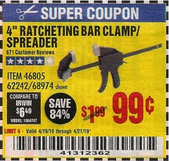 "Harbor Freight Coupon 4"" RATCHETING BAR CLAMP/SPREADER Lot No. 46805/62242/68974 Valid Thru: 4/21/19 - $0.99"
