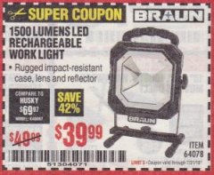 Harbor Freight Coupon BRAUN 1500 LUMENS LED RECHARGEABLE WORK LIGHT Lot No. 64078 Expired: 7/31/19 - $39.99