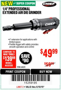 "Harbor Freight Coupon CHIEF 1/4"" PROFESSIONAL EXTENDED AIR DIE GRINDER Lot No. 64624 Expired: 6/10/19 - $49.99"
