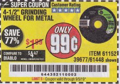 "Harbor Freight Coupon 4-1/2"" GRINDING WHEEL FOR METAL Lot No. 61152/39677/61448 Valid Thru: 9/5/19 - $0.99"