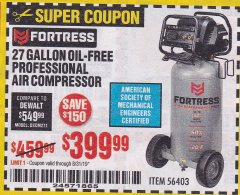 Harbor Freight Coupon FORTRESS 27 GALLON OIL-FREE PROFESSIONAL AIR COMPRESSOR Lot No. 56403 Expired: 8/31/19 - $399.99