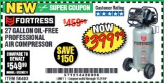 Harbor Freight Coupon FORTRESS 27 GALLON OIL-FREE PROFESSIONAL AIR COMPRESSOR Lot No. 56403 Expired: 11/2/19 - $399.99