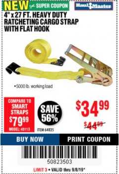"Harbor Freight Coupon 4""X27 FT. HEAVY DUTY RATCHETING CARGO STRAP WITH FLAT HOOK  Lot No. 64835 Expired: 9/8/19 - $34.99"