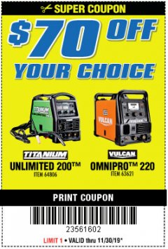 Harbor Freight Coupon $70 OFF YOUR CHOICE: TITANIUM UNLIMITED 200 OR VULCAN OMNIPRO 220 WELDER Lot No. 64806, 63621 Expired: 11/30/19 - $0