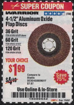 "Harbor Freight Coupon WARRIOR 4-1/2"" FLAP DISCS Lot No. 61500/67639/69602/67637/69604/67636 Expired: 7/5/20 - $1.99"