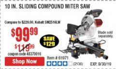 "Harbor Freight Coupon CHICAGO ELECTRIC 10"" SLIDING COMPOUND MITER SAW Lot No. 56708/61972/61971 Expired: 9/30/19 - $99.99"