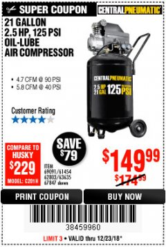 Harbor Freight Coupon 2.5 HP, 21 GALLON 125 PSI VERTICAL AIR COMPRESSOR Lot No. 67847/61454/61693/69091/62803/63635 Valid Thru: 12/23/18 - $149.99