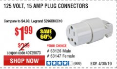 Harbor Freight Coupon 125 VOLT, 15 AMP MALE OR FEMALE CONNECTOR Lot No. 93686/63147/93687/63125/63126/63127 Valid Thru: 4/30/19 - $1.99