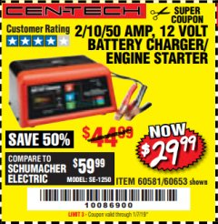 Harbor Freight Coupon 12 VOLT, 2/10/50 AMP BATTERY CHARGER/ENGINE STARTER Lot No. 66783/60581/60653/62334 Expired: 1/7/19 - $29.99