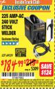 Harbor Freight ITC Coupon 225 AMP-AC 240 VOLT STICK WELDER Lot No. 69029 Expired: 7/31/16 - $184.99
