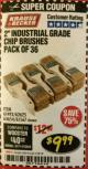 "Harbor Freight Coupon 2"" INDUSTRIAL GRADE CHIP BRUSHES, PACK OF 36 Lot No. 62625/61493/61567 Expired: 2/28/18 - $9.99"