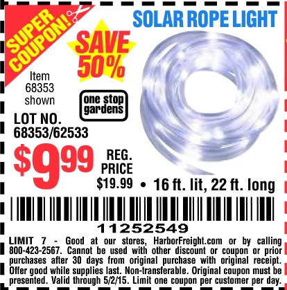 Harbor Freight Coupon SOLAR ROPE LIGHT Lot No. 68353/62533/63941/64625 SOLAR  ROPE LIGHT Lot No. 68353/62533/63941/64625 Expired: 5/2/15   $9.99 Coupon  ...