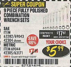 Harbor Freight Coupon 9 PIECE FULLY POLISHED COMBINATION WRENCH SETS Lot No. 63282/42304/69043/63171/42305/69044 Expired: 4/30/19 - $5.99
