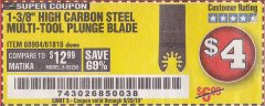 "Harbor Freight Coupon 1-3/8"" HIGH CARBON STEEL MULTI-TOOL PLUNGE BLADE Lot No. 61816/68904 Valid Thru: 9/28/19 - $4"