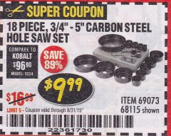 "Harbor Freight Coupon 18 PC 3/4""-5"" CARBON STEEL HOLE SAW SET Lot No. 69073/68115 Expired: 8/31/19 - $9.99"