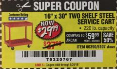 "Harbor Freight Coupon 16"" x 30"" TWO SHELF STEEL SERVICE CART Lot No. 5107/60390 Expired: 6/26/18 - $29.99"