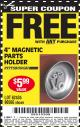 "Harbor Freight FREE Coupon 4"" MAGNETIC PARTS HOLDER Lot No. 62535/90566 Expired: 10/15/16 - FWP"