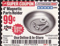 "Harbor Freight Coupon 4"" MAGNETIC PARTS HOLDER Lot No. 62535/90566 Valid: 5/28/20 - 7/5/20 - $0.99"