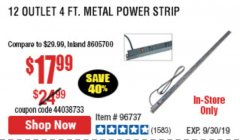 Harbor Freight Coupon 12 OUTLET 4 FT. METAL POWER STRIP Lot No. 96737 Expired: 9/30/19 - $17.99