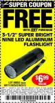 "Harbor Freight FREE Coupon 3-1/2"" SUPER BRIGHT NINE LED ALUMINUM FLASHLIGHT Lot No. 69111/63599/62522/62573/63875/63884/63886/63888/69052 Expired: 8/19/15 - FWP"
