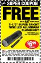 "Harbor Freight FREE Coupon 3-1/2"" SUPER BRIGHT NINE LED ALUMINUM FLASHLIGHT Lot No. 69111/63599/62522/62573/63875/63884/63886/63888/69052 Expired: 2/1/16 - FWP"