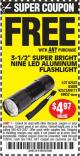 "Harbor Freight FREE Coupon 3-1/2"" SUPER BRIGHT NINE LED ALUMINUM FLASHLIGHT Lot No. 69111/63599/62522/62573/63875/63884/63886/63888/69052 Expired: 12/9/16 - FWP"