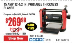 "Harbor Freight Coupon 15 AMP 12 1/2"" PORTABLE THICKNESS PLANER Lot No. 63445 Valid Thru: 9/30/19 - $269.99"