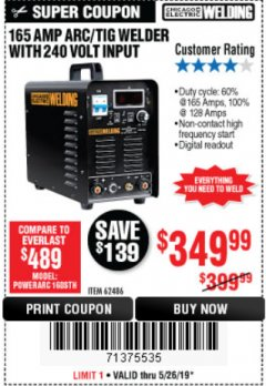Harbor Freight Coupon 165 AMP ARC/TIG WELDER WITH 240 VOLT INPUT Lot No. 62486 EXPIRES: 5/26/19 - $349.99