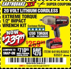 "Harbor Freight Coupon EARTHQUAKE XT 20 VOLT CORDLESS EXTREME TORQUE 1/2"" IMPACT WRENCH KIT Lot No. 63852/63537/64195 Expired: 6/30/19 - $239.99"