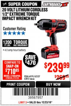 "Harbor Freight Coupon EARTHQUAKE XT 20 VOLT CORDLESS EXTREME TORQUE 1/2"" IMPACT WRENCH KIT Lot No. 63852/63537/64195 Expired: 12/23/18 - $239.99"