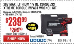 "Harbor Freight Coupon EARTHQUAKE XT 20 VOLT CORDLESS EXTREME TORQUE 1/2"" IMPACT WRENCH KIT Lot No. 63852/63537/64195 Expired: 5/31/19 - $239.99"