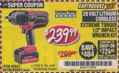 "Harbor Freight Coupon EARTHQUAKE XT 20 VOLT CORDLESS EXTREME TORQUE 1/2"" IMPACT WRENCH KIT Lot No. 63852/63537/64195 Expired: 8/24/19 - $239.99"