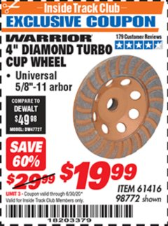 "Harbor Freight ITC Coupon 4"" DIAMOND TURBO CUP WHEEL Lot No. 61416/98772 Dates Valid: 12/31/69 - 6/30/20 - $19.99"