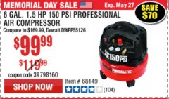 Harbor Freight Coupon 1.5 HP, 6 GALLON, 150 PSI PROFESSIONAL AIR COMPRESSOR Lot No. 62894/67696/62380/62511/68149 Expired: 5/31/19 - $99.99